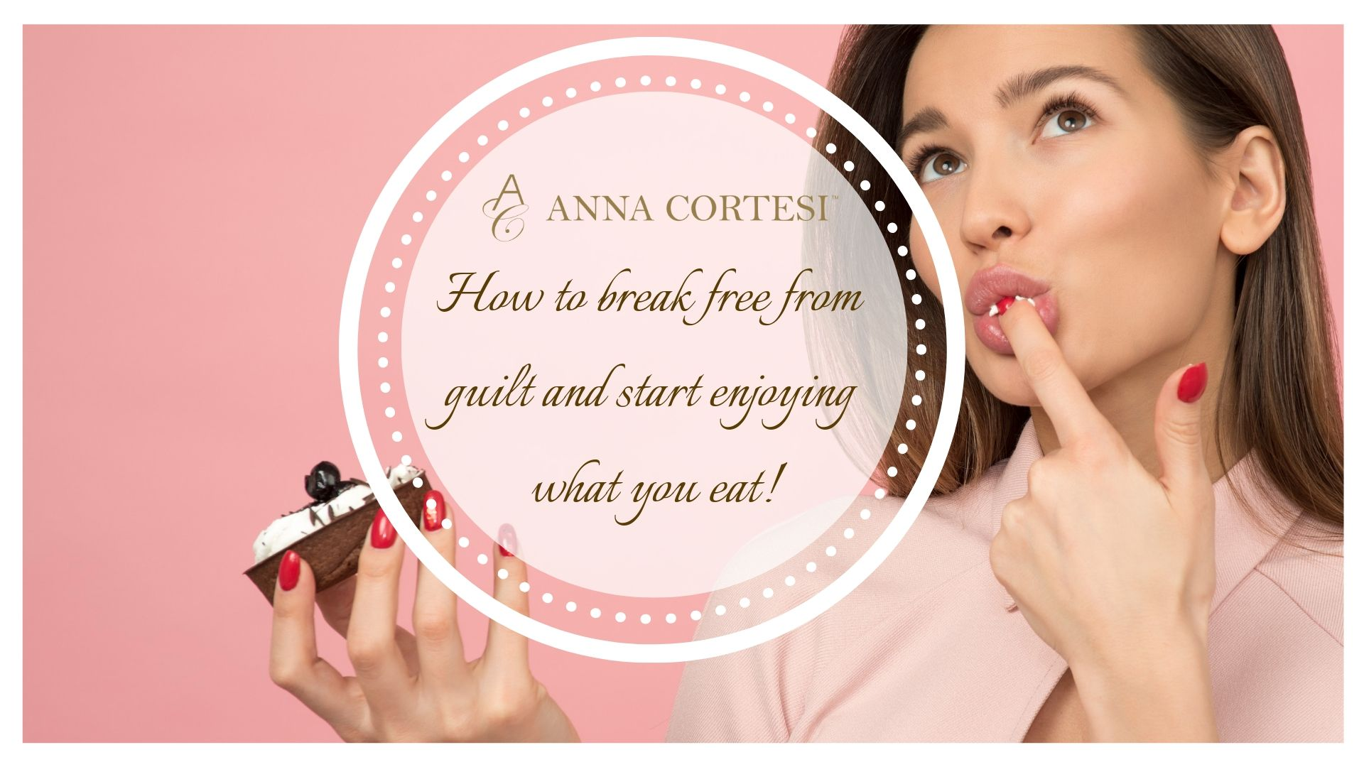 How to break free from guilt and start enjoying what you eat!